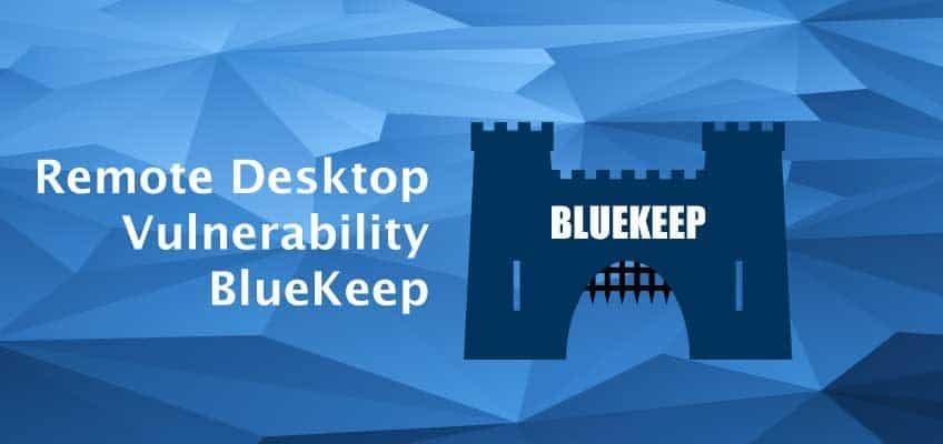 Remote Desktop Vulnerability 'BlueKeep' – What's all the Fuss?