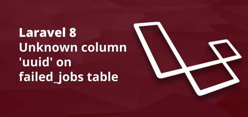 Laravel 8: Unknown column 'uuid' on failed_jobs table