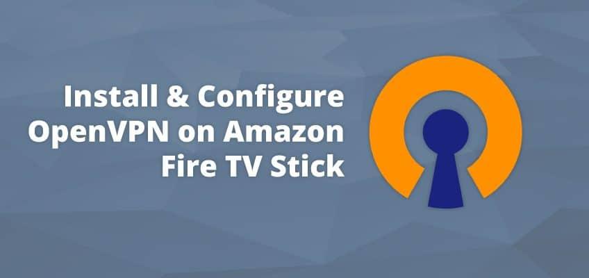 Install & Configure OpenVPN for Trust.Zone VPN on 4K Amazon Fire TV Stick